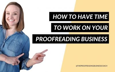 How To Have Time To Work On Your Proofreading Business